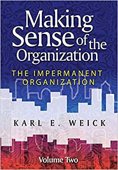 Making Sense Of The Organization Volume 2 The Impermanent Organization
