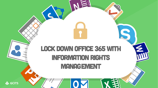 Use Information Rights Management to protect data on Office 365 - GCITS
