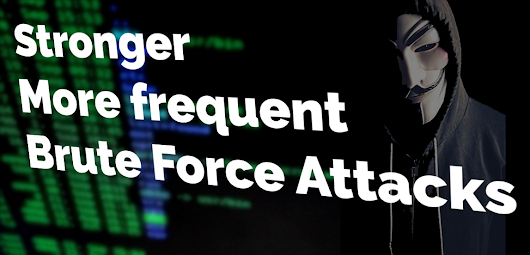 Stronger and more frequent Brute Force Attacks are now the norm
