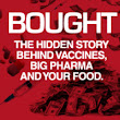 BOUGHT: The Hidden Story Behind Vaccines, Big Pharma & Your Food