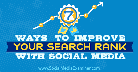7 Ways to Improve Your Search Rank With Social Media : Social Media Examiner