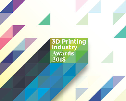 2018 3D Printing Industry Awards - Vote Now - 3D Printing Industry