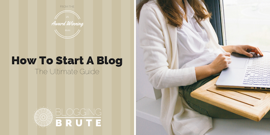 How To Start A Blog: The Ultimate Free Guide