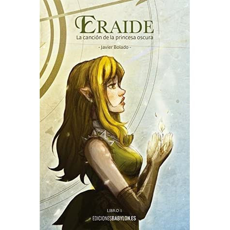 Eraide. La canción de la princesa oscura by Javier Bolado — Reviews, Discussion, Bookclubs, Lists