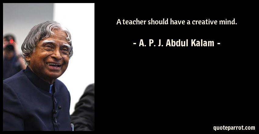 A Teacher Should Have A Creative Mind By A P J Abdul Kalam