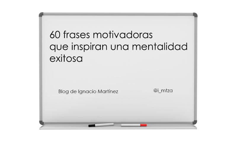 60 Frases Motivadoras Que Inspiran Una Mentalidad Exitosa Blog De