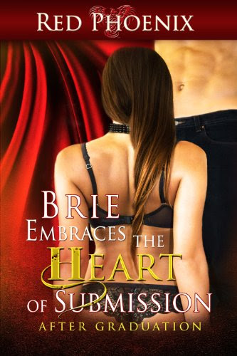 Brie Embraces the Heart of Submission: After Graduation (Brie Series) by Red Phoenix