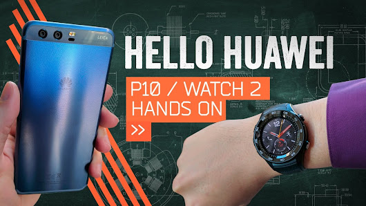 Hands On: Huawei P10 & Huawei Watch 2 - YouTube