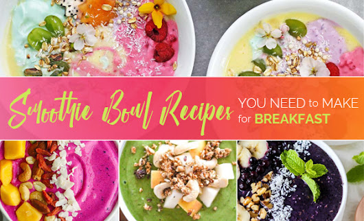 Smoothie Bowl Recipes You Need to Make for Breakfast