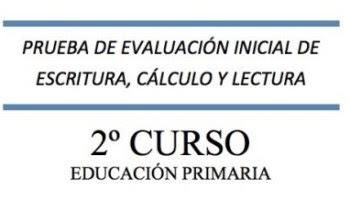 PRUEBA DE EVALUACIÓN INICIAL DE ESCRITURA, CÁLCULO Y LECTURA 2º EDUCACIÓN PRIMARIA