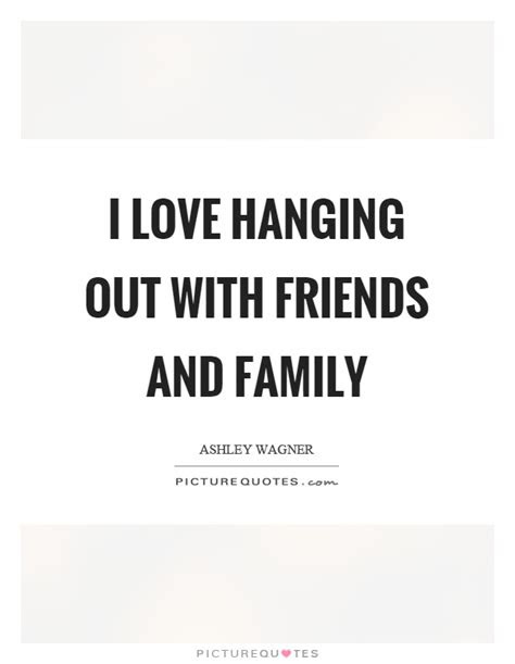 Hanging Out With Old Friends Quotes