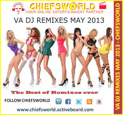VA DJ REMIXES MAY 2013 [VOL 1] : CHIEFSWORLD
