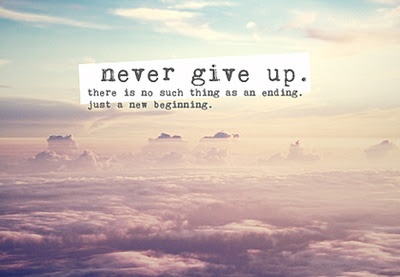 Never Give Up There Is So Much Thing As An Ending Just A New