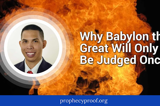 Babylon the Great Will Only Be Judged Once - Prophecy Proof Insights