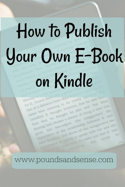 How to Publish Your Own E-Book on Kindle - Pounds and Sense