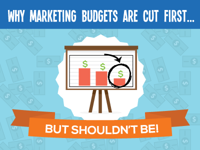 Why Marketing Budgets Get Cut (and Why You Shouldn't Cut Yours!)