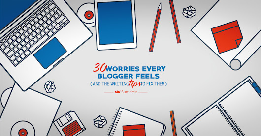 30 Worries Every Blogger Feels (And The Blogging Tips To Fix Them)