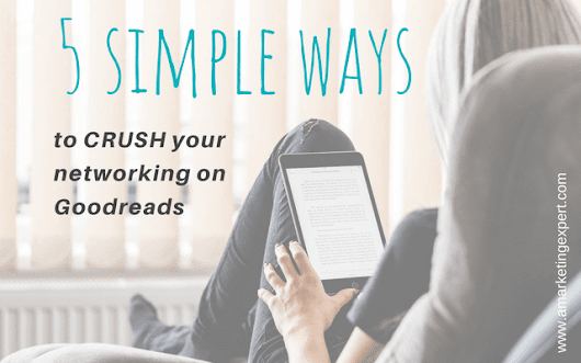 5 Simple Ways to Crush Your Networking on Goodreads | Author Marketing Experts, Inc.