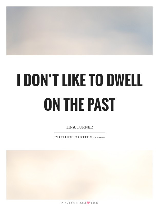 I Dont Like To Dwell On The Past Picture Quotes