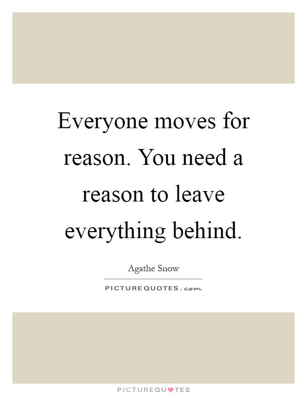 Everyone Moves For Reason You Need A Reason To Leave Everything