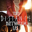 Book Review: The Distance Between Us by Kasie West