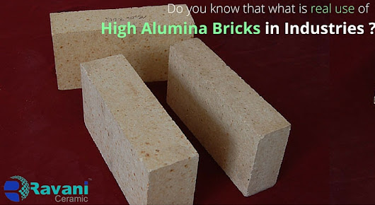 Do you know real use of high alumina bricks in Industries?