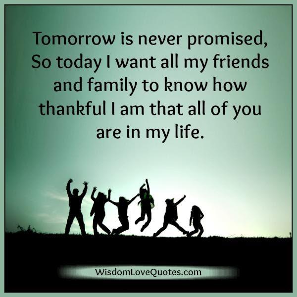 Tomorrow Is Never Promised In Life Wisdom Love Quotes