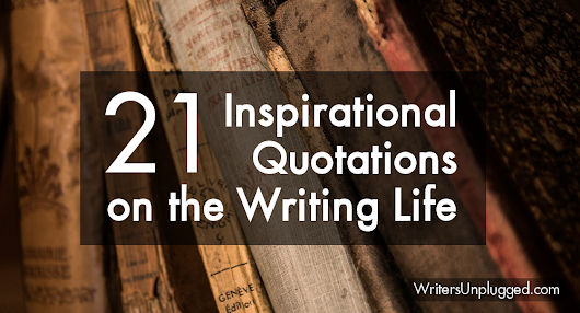 21 Inspirational Quotations on the Writing Life