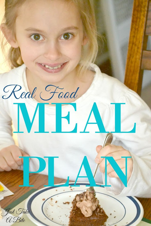 Real Food Meal Plan| Just Take A Bite | Weekly Meal Plans | Pinterest