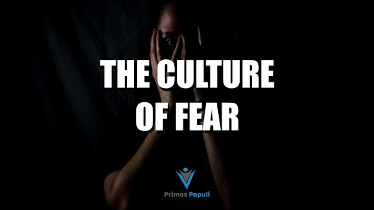 The Culture of Fear | Primos Populi