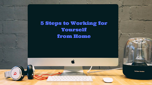 5 Steps to Working for Yourself from Home • Donna Sands Blog