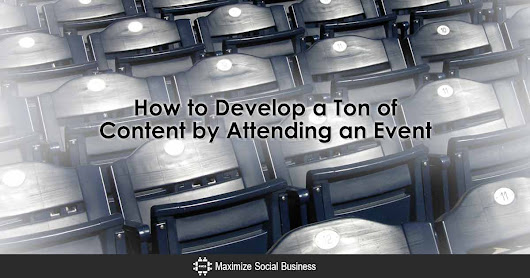 How to Develop a Ton of Content by Attending an Event