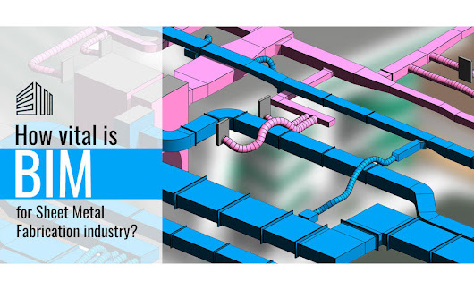 How vital is BIM for sheet metal fabrication?
