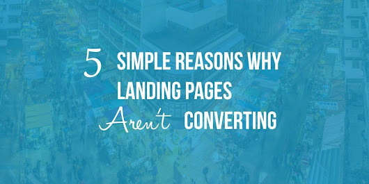 5 Simple Reasons Why Your Landing Page Conversions Are Low
