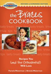 The Braces Cookbook: Recipes You (and Your Orthodontist) Will Love - Revised