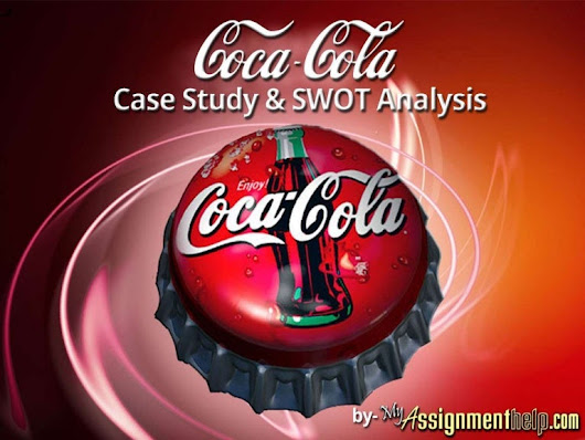 Coca Cola Case Study + Swot Analysis Review get Solution from Myassig…