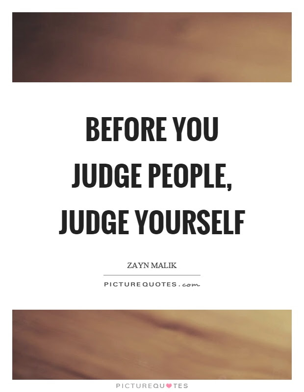 Before You Judge People Judge Yourself Picture Quotes