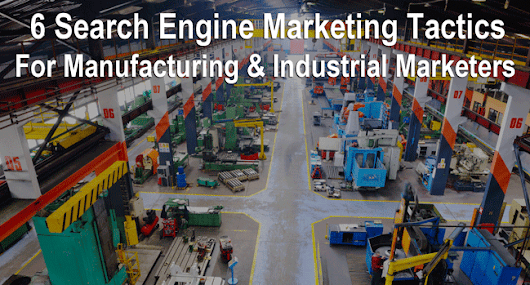 6 Search Marketing Tactics for Manufacturing and Industrial Marketers