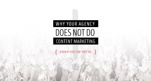 Why Your Agency Does NOT Do Content Marketing