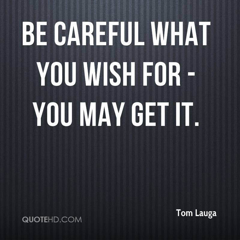 Quotes About Careful What You Wish For 34 Quotes