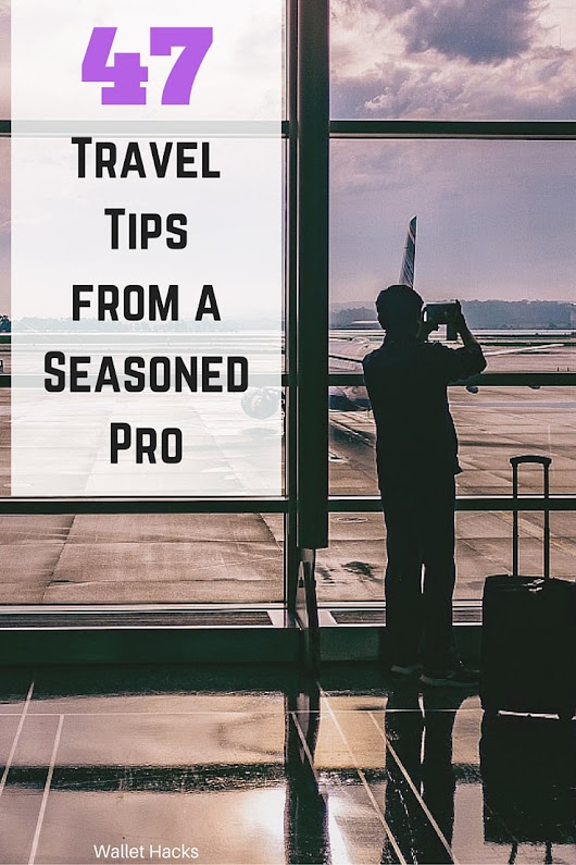 47 Insanely Useful Travel Tips from a Seasoned Pro - Wallet Hacks