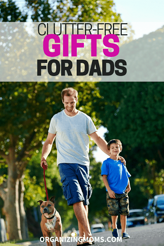 Clutter Free Gifts for Dads - Organizing Moms