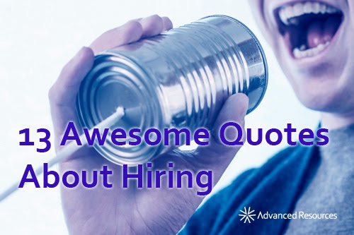 13 Awesome Quotes About Hiring