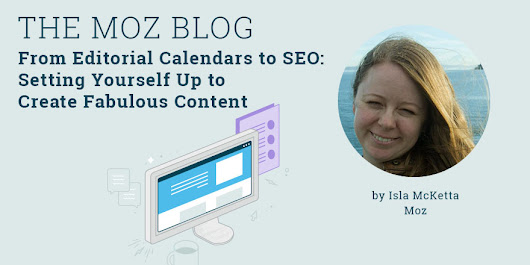 From Editorial Calendars to SEO: Setting Yourself Up to Create Fabulous Content