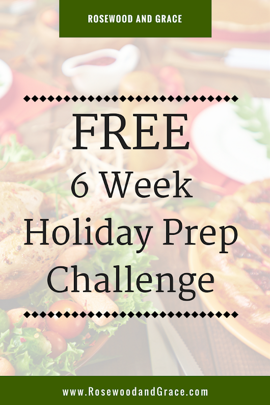 6 Week Holiday Prep Challenge - Rosewood and Grace