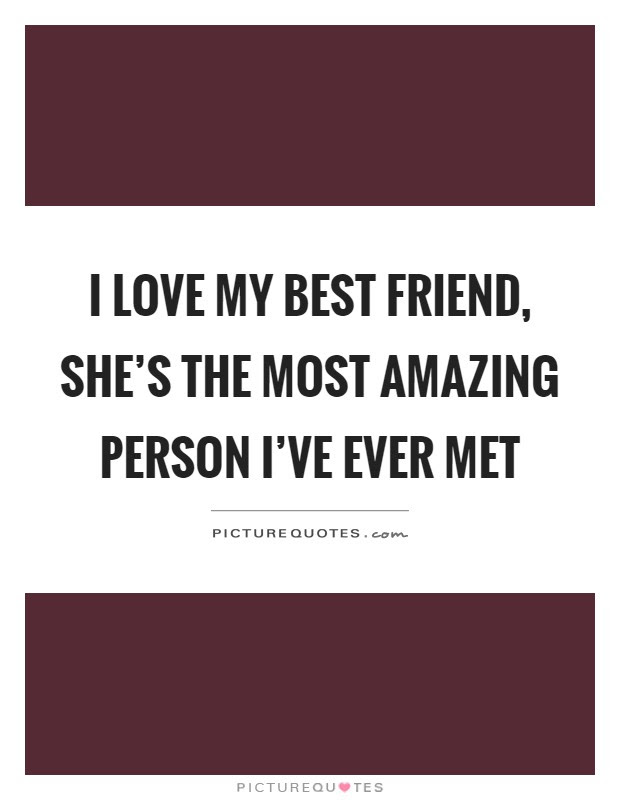 I Love My Best Friend Shes The Most Amazing Person Ive Ever