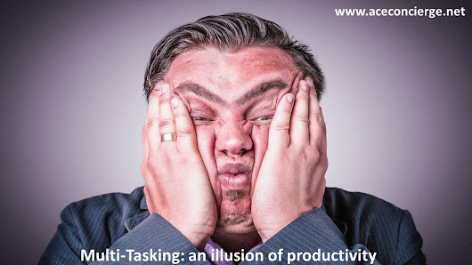 13 Tips to Stop Multi-tasking and Get More Done - AceConcierge