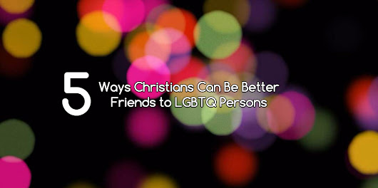 5 Ways Christians Can Be Better Friends to LGBTQ Persons