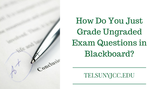 How Do You Just Grade Ungraded Exam Questions in Blackboard?