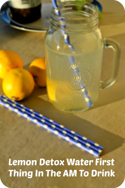 Morning Lemon Detox Water to Cleanse and Flush Toxins Detoxify Now